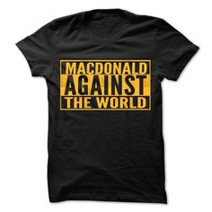 MACDONALD Against The World - Cool Shirt ! - #mens dress shirts #boys hoodies. SAVE => https://www.sunfrog.com/Hunting/MACDONALD-Against-The-World--Cool-Shirt-.html?id=60505