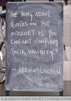 Funny Abraham Lincoln quote... Well, it may not really be an Abraham Lincoln quote, but it's still really funny.  #quotes #funny
