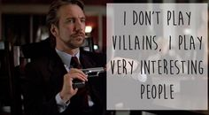 Alan Rickman Said...