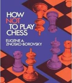 How Not To Play Chess (Dover Chess) By Eugene A. Znosko-Borovsky PDF