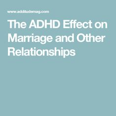 The ADHD Effect on Marriage and Other Relationships
