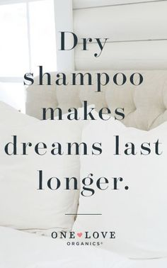 Amen to that! I love the One Love Organics Healthy Locks Dry Shampoo. I sprinkle it on my roots at night before bed and in the morning the oil is absorbed and my hair smells of gardenia <3 Plus, you can sleep longer ;-) #DreamOn