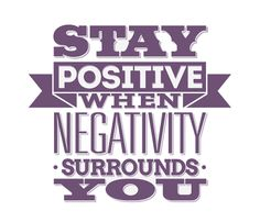 stay POSITIVE when NEGATIVITY surrounds you. #quotes