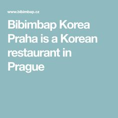 Bibimbap Korea Praha is a Korean restaurant in Prague