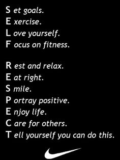 SELF RESPECT = Set goals, Exercise, Love yourself, Focus on fitness, Rest and relax, Eat right, Smile, Portray positive, Enjoy life, Care for others, Tell yourself you can do this