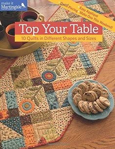 Top Your Table: 10 Quilts in Different Shapes and Sizes by That Patchwork Place http://www.amazon.com/dp/1604685751/ref=cm_sw_r_pi_dp_arTnvb1K5Y244