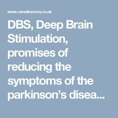 DBS, Deep Brain Stimulation, promises of reducing the symptoms of the parkinson's disease. https://www.caredirectory.co.uk/blog/dbs-plus-is-considered-an-effective-treatment-for-parkinsons-disease/