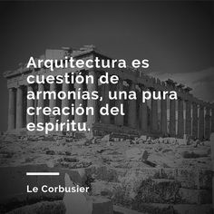 frases quotes la base de un arquitecto es saber so ar ricardo legorreta. Black Bedroom Furniture Sets. Home Design Ideas
