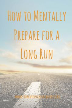 Fit Wanderlust Runner: How to Mentally Prepare for a Long Run