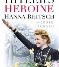 Hitler'S Heroine: Hanna Reitsch PDF