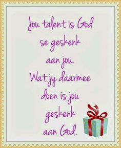 Afrikaanse Inspirerende Gedagtes & Wyshede: Jou talent is God se geskenk aan jou. Wat jy daarmee doen is jou geskenk aan God South Afrika, Afrikaans Quotes, Strong Quotes, Nice Quotes, Vinyl Quotes, Scripture Verses, Scriptures, Keep The Faith, Tom And Jerry