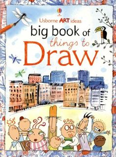 Big Book of Things to Draw (Art Ideas Drawing School): Fiona Watt, Anna Milbourne, Rosie Dickens: 9780794513283: Amazon.com: Books