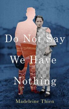 Shortlisted for The Man Booker Prize: Do Not Say We Have Nothing by Madeleine Thien | 9781783782666