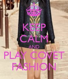 KEEP CALM AND PLAY COVET FASHION - KEEP CALM AND CARRY ON Image Generator - brought to you by the Ministry of Information