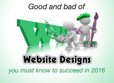 Good and Bad of Website Designs You Must Know to Succeed in 2016