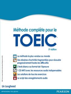 MÉTHODE COMPLÈTE POUR LE TOEIC®, 5E ÉDITION. Today in France, the TOEIC represents the main test to evaluate your level in business English. In this method you will find training test to practice the exam  in real conditions, audio records for the oral comprehension, explanations in French for the instructions of the test. Ref. number(s): ENG-561 (book) - ENG-114 (audio).