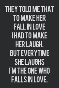 Every time she laughs I'm the one who falls in love