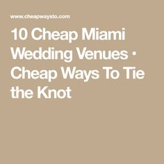 10 Cheap Miami Wedding Venues • Cheap Ways To Tie the Knot