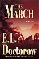The March - E.L. Doctorow - Retells Civil War history according to the lives of a large cast, headed by General William Tecumseh Sherman as he marches his 60,000 troops through the south causing severe destruction as they go. I love several of Doctorow's books including Ragtime and Billy Bathgate. His writing is a thing of beauty, like John Steinbeck's.