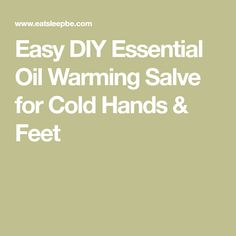 Easy DIY Essential Oil Warming Salve for Cold Hands & Feet