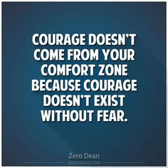 Excerpt from: Courage doesn't come from your comfort zone #Zerosophy