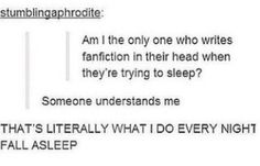 Yes I do all the time especially if I read a fanfiction that doesn't go the way I want it too!