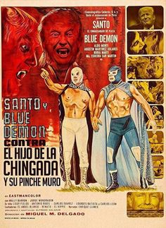 """""""Santo  and Blue Demon Against the Deplorably Unqualified Dirtbag and His P.O.S. Wall."""" The two popular azzkickin' wrestling superheroes are sure to triumph over the dumpy carrotcolored turdling babyman."""