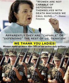 This liberal thinks women are weak, defenseless, and need HER ideas and oversight for their protection. These fine women look more than capable of not only protecting themselves, but also kicking some serious patoot!  DIANNE... PLEASE RETIRE.