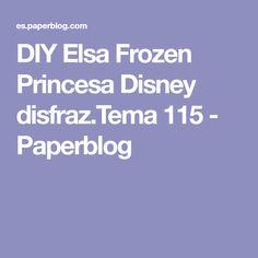 DIY Elsa Frozen Princesa Disney disfraz.Tema 115 - Paperblog