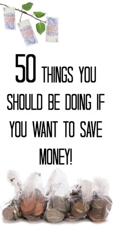 50 things you should be doing if you want to save money! saving money, ways to save money