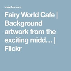 Fairy World Cafe | Background artwork from the exciting midd… | Flickr