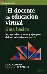 El docente de educación virtual : guía básica / Laura Alonso Díaz, Florentino Blázquez Entonado. LB 1028.3 A42