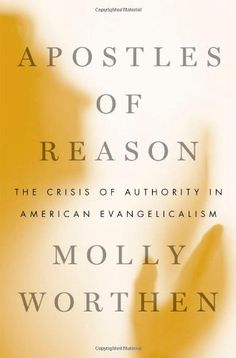 Apostles of Reason: The Crisis of Authority in American Evangelicalism by Molly Worthen,http://www.amazon.com/dp/0199896461/ref=cm_sw_r_pi_dp_.9oFsb089YVHFX9B