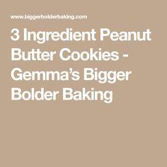 3 Ingredient Peanut Butter Cookies - Gemma's Bigger Bolder Baking