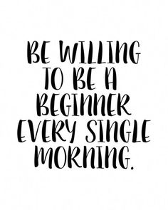 Be Willing To Be A Beginner Every Single Morning, Fitness Motivation, Motivational Poster, Gift For nurse quote Sport Motivation, Fitness Motivation Quotes, Monday Motivation, Morning Motivation Quotes, Motivation Wall, Fitness Quotes Women, Health Motivation, Cycling Motivation, Life Quotes Love