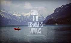 Strive For Greatness Always