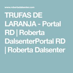 TRUFAS DE LARANJA - Portal RD | Roberta DalsenterPortal RD | Roberta Dalsenter