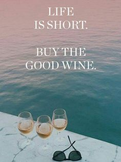 Life is short. Buy the good wine.