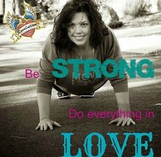 Be Strong. Do Everything in love.
