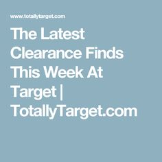 The Latest Clearance Finds This Week At Target   TotallyTarget.com