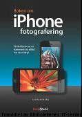 : Boken om iPhone-fotografering : få det beste ut av kameraet du alltid har med deg!