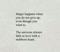 The universe always falls in love with a stubborn heart.