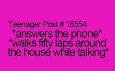 Teenager Post. I have nothing else to do but walk around the house