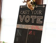 "I am not a game person, but I like this chalkboard ""cast your vote"" for the gender!"
