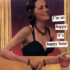 "Anne Taintor Vintage Quote ""Im Happy Its Happy Hour""  #TGIF Happy Friday"