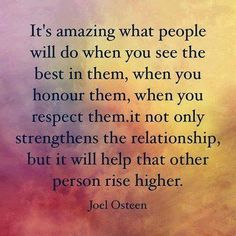 joel osteen ~ see the best . help them rise higher