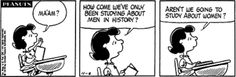 """""""Ma'am?  How come we've only been studying about men in history?  Aren't we going to study about women?""""  Peanuts, 11/8/1976.  #feminism"""