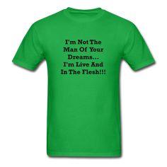 I'm Not The Man Of Your Dreams I'm Live And In The Flesh Black Font Unisex Classic T-Shirt Size S-XL - bright green / XL