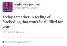 That's not weather. I'm not hearing any music. Night Vale Presents, The Wolf Among Us, Glow Cloud, Commonplace Book, Promised Land, Grimm, Rabbits, Welcome, Cry
