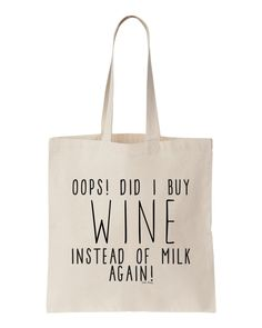 """This natural canvas tote bag says """"OOPS! DID I BUY WINE INSTEAD OF MILK AGAIN!"""" in black font. It's the perfect bag to take shopping with you at the farmer's market or grocery store! 15.5 x 15 x 0.1 inches Wine Tote Bag, Wine Bags, Shopping Tote Bags, Wine Sayings, Bag Quotes, Custom Tote Bags, Reusable Grocery Bags, Posca, Bag Design"""